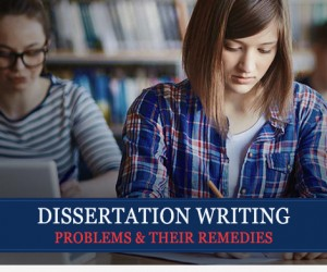 Dissertation Writing Problems & Their Remedies